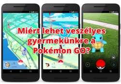 Te tudod miért lehet veszélyes a Pokémon Go gyermekednek?